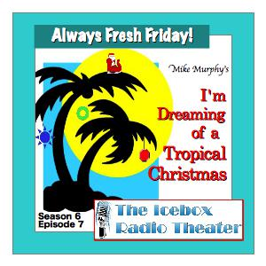 Icebox Radio Theater - Dreaming of a Tropical Christmas