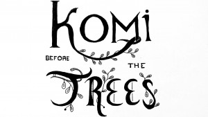 Komi Before the Trees Radio Drama