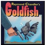 Goldfish Radio Drama by Raymond Chandler