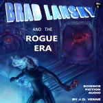 Brad Lansky and the Rogue Era - Smart Sci-Fi Audio Adventure