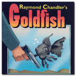 Goldfish Radio Drama by Raymond Chandler